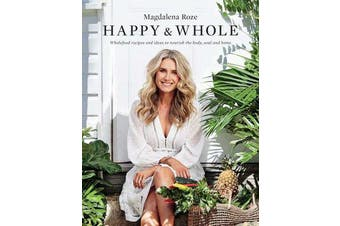 Happy and Whole - Recipes and Ideas for Nourishing Your Body, Home and Life