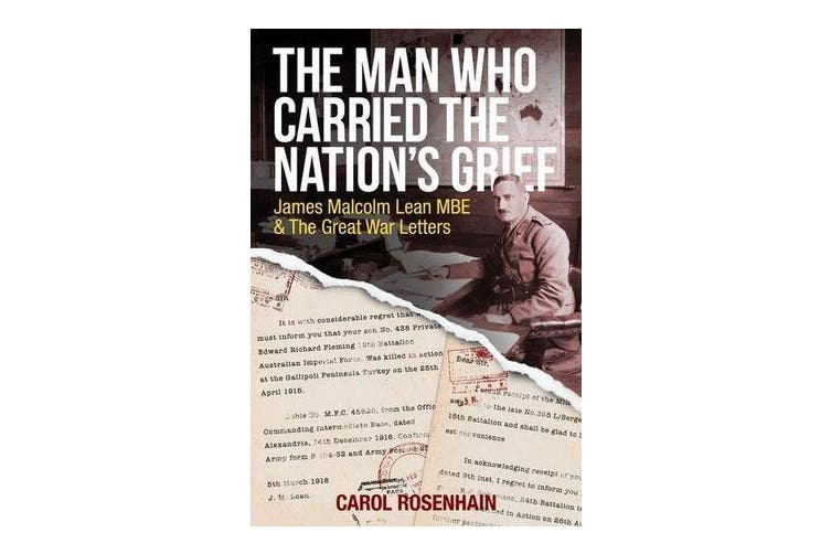 The Man Who Carried the Nation's Grief - James Malcolm Lean MBE & the Great War Letters