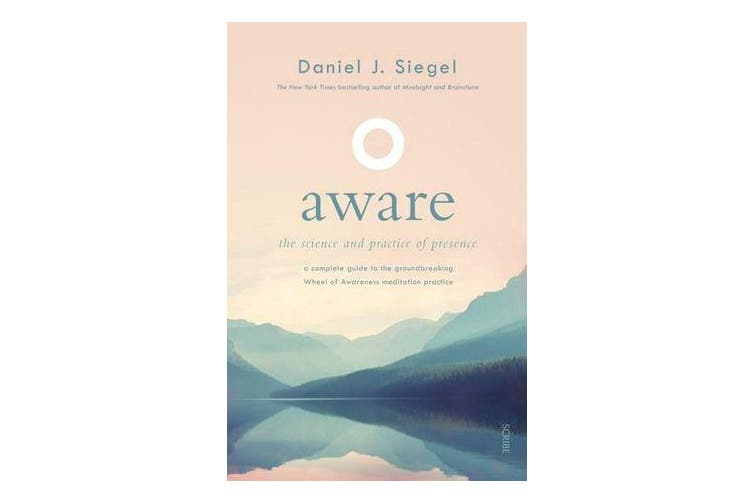 Aware - The Science and Practice of Presence A Complete Guide to the Groundbreaking Wheel of Awareness Meditation Practice