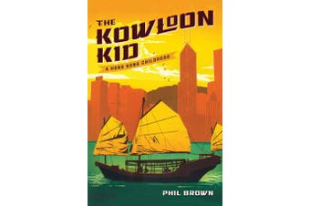 The Kowloon Kid - A Hong Kong Childhood