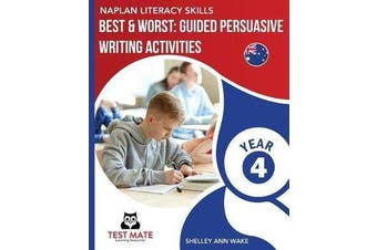 NAPLAN LITERACY SKILLS Best & Worst - Guided Persuasive Writing Activities, Year 4