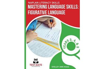 NAPLAN LITERACY SKILLS Mastering Language Skills - Figurative Language Years 3, 4, and 5: Covers Idioms, Similes, Metaphors, Adages, Proverbs, and Hyperbole
