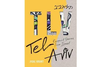 TLV - Tel Aviv: Recipes and stories from Israel