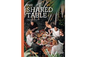 The Shared Table - Vegetarian and vegan feasts to cook for your crowd