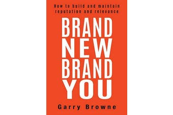 Brand New Brand You - How to Build and Maintain Reputation and Relevance