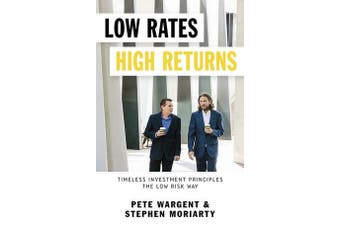 Low Rates High Returns - Timeless Investment Principles the Low Risk Way