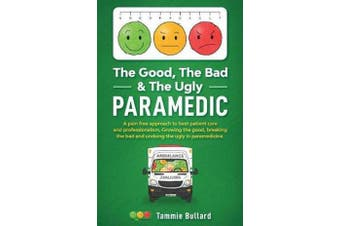 The Good, The Bad & The Ugly Paramedic - Growing the good, breaking the bad & undoing the ugly in paramedicine