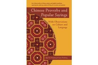 Chinese Proverbs and Popular Sayings - With Observations on Culture and Language