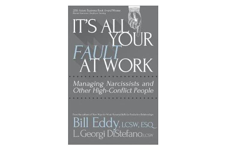 It's All Your Fault at Work! - Managing Narcissists and Other High-Conflict People