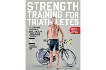 Strength Training for Triathletes - The Complete Program to Build Triathlon Power, Speed, and Muscular Endurance