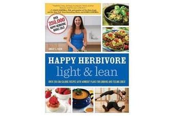 Happy Herbivore Light & Lean - Over 150 Low-Calorie Recipes with Workout Plans for Looking and Feeling Great