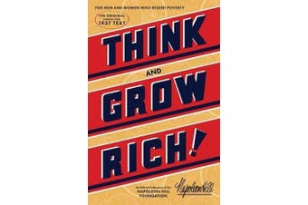 Think and Grow Rich - The Original, an Official Publication of the Napoleon Hill Foundation