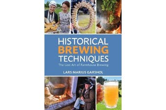 Historical Brewing Techniques - The Lost Art of Farmhouse Brewing
