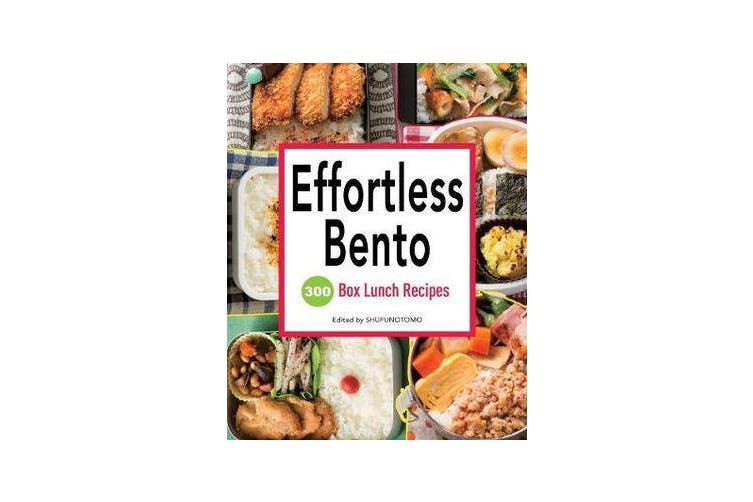 Effortless Bento - 300 Box Lunch Recipes
