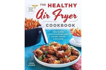 The Healthy Air Fryer Cookbook - Truly Healthy Fried Food Recipes with Low Salt, Low Fat, and Zero Guilt