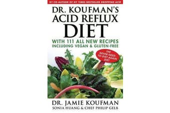 Dr. Koufman's Acid Reflux Diet - With 111 All New Recipes Including Vegan & Gluten-Free: The Never-Need-To-Diet-Again Diet