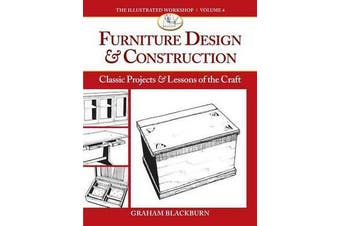 Furniture Design and Construction - Classic Projects and Lessons of the Craft