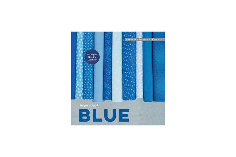 Simply Color - Blue: A Crayon Box for Quilters