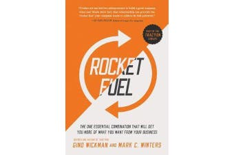 Rocket Fuel - The One Essential Combination That Will Get You More of What You Want from Your Business