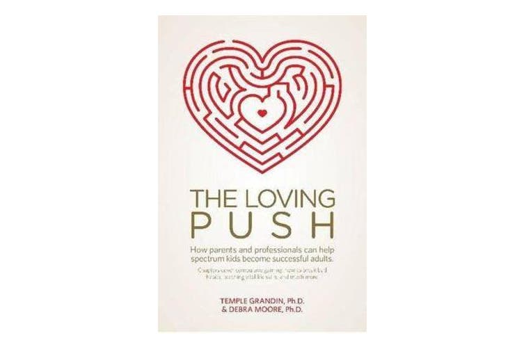 The Loving Push - How Parents and Professionals Can Help Spectrum Kids Become Successful Adults