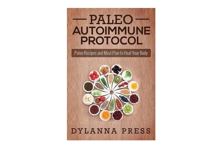Paleo Autoimmune Protocol - Paleo Recipes and Meal Plan to Heal Your Body