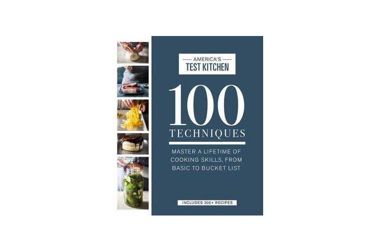 100 Techniques - Master a Lifetime of Cooking Skills, from Basic to Bucket List