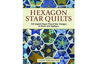 Hexagon Star Quilts - 113 English Paper Pieced Star Patterns to Piece and Applique