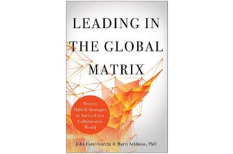 Leading in the Global Matrix - Proven Skills and Strategies to Succeed in a Collaborative World