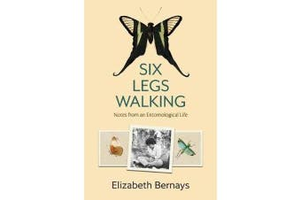 Six Legs Walking - Notes from an Entomological Life