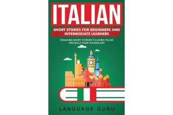 Italian Short Stories for Beginners and Intermediate Learners - Engaging Short Stories to Learn Italian and Build Your Vocabulary