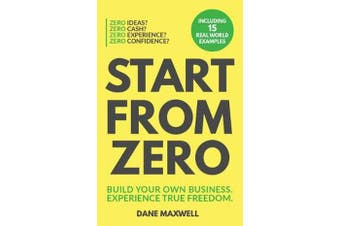 Start From Zero - Build Your Own Business & Experience True Freedom
