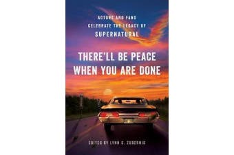 There'll Be Peace When You Are Done - Actors and Fans Celebrate the Legacy of Supernatural