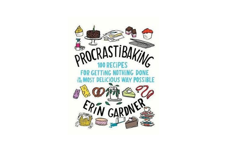 Procrastibaking - 100 Recipes for Getting Nothing Done in the Most Delicious Way Possible
