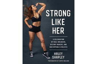 Strong Like Her - A Celebration of Rule Breakers, History Makers, and Unstoppable Athletes