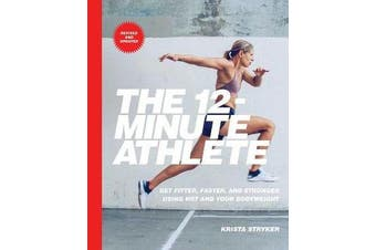 The 12-Minute Athlete - Get Fitter, Faster, and Stronger Using HIIT and Your Bodyweight