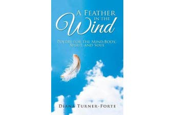 A Feather in the Wind - Poetry for the Mind, Body, Spirit and Soul