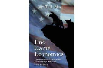 End Game Economics - Understanding the Financial Crisis Through Scripture