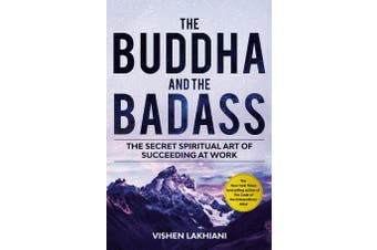The Buddha and the Badass - The Secret Spiritual Art of Succeeding at Work