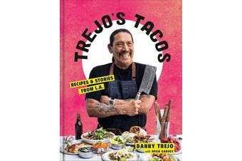 Trejo's Tacos - Recipes and Stories from LA