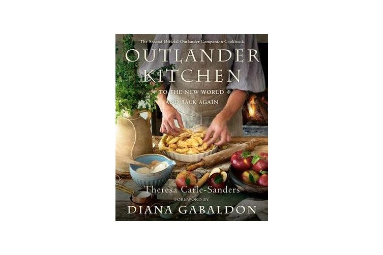 Outlander Kitchen: To the New World and Back - The Second Official Outlander Companion Cookbook