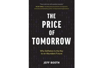 The Price of Tomorrow - Why Deflation is the Key to an Abundant Future