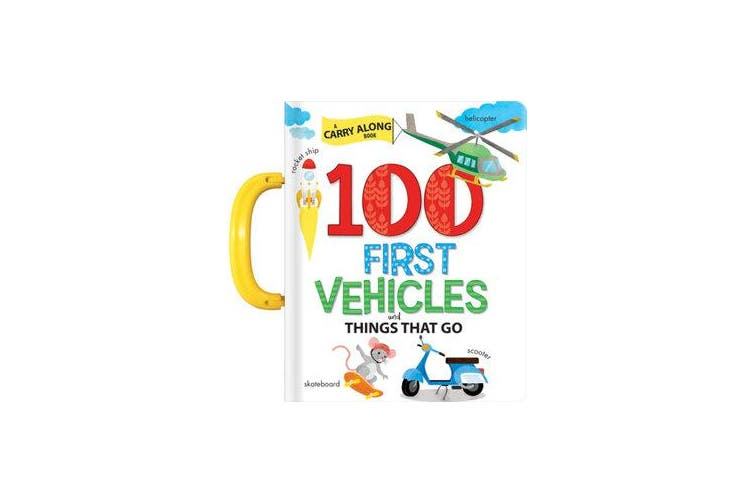 100 First Vehicles and Things That Go - A Carry Along Book