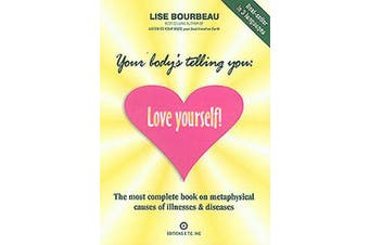 Your Body's Telling You: Love Yourself - The Most Complete Book on the Metaphysical Causes of Illnesses and Disease