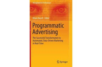 Programmatic Advertising 2016 - The Successful Transformation to Automated, Data-Driven Marketing in Real-Time