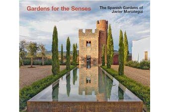 The Spanish Gardens of Javier Mariategui - Gardens for the Senses