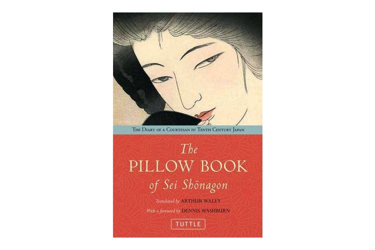 The Pillow Book of Sei Shonagon - The Diary of a Courtesan in Tenth Century Japan