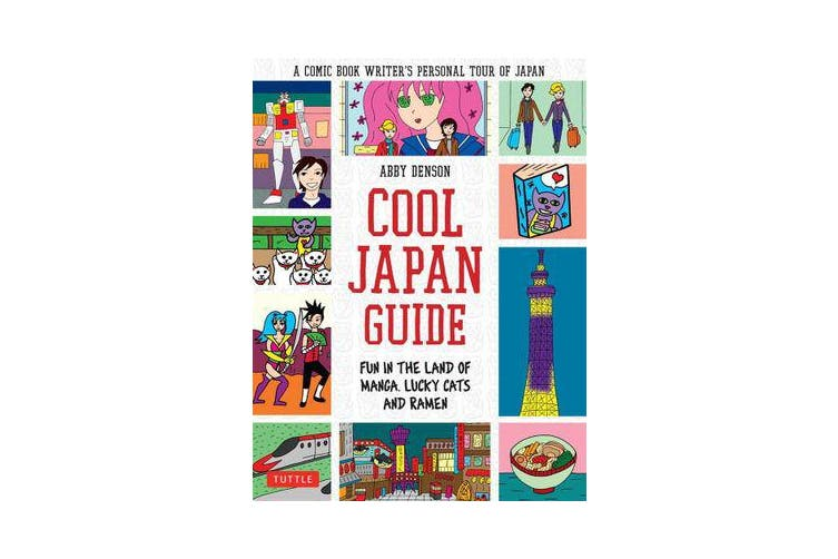 Cool Japan Guide - Fun in the Land of Manga, Lucky Cats and Ramen