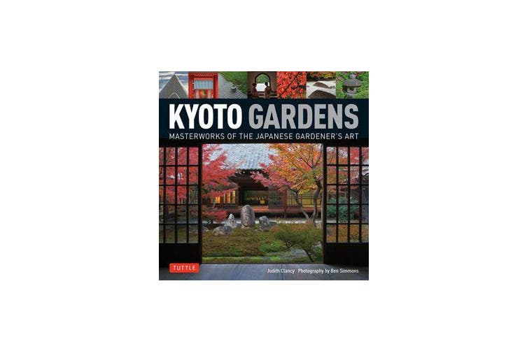 Kyoto Gardens - Masterworks of the Japanese Gardener's Art