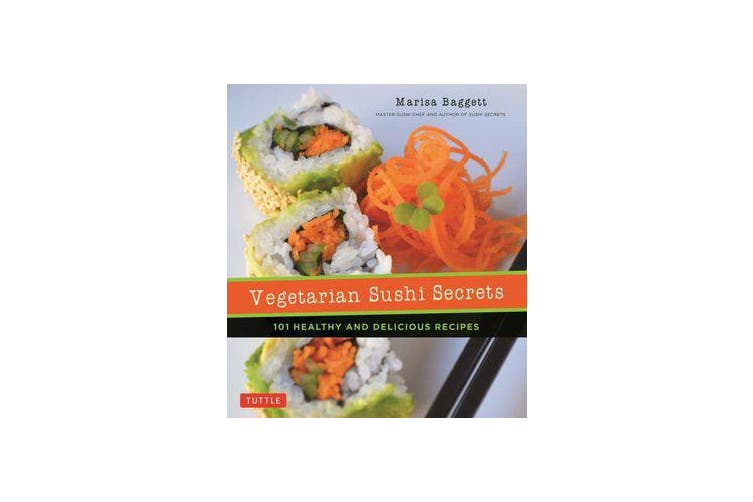 Vegetarian Sushi Secrets - 101 Healthy and Delicious Recipes