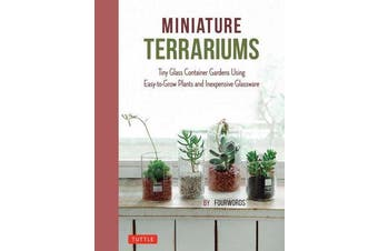 Miniature Terrariums - Tiny Glass Container Gardens Using Easy-to-Grow Plants and Inexpensive Glassware!